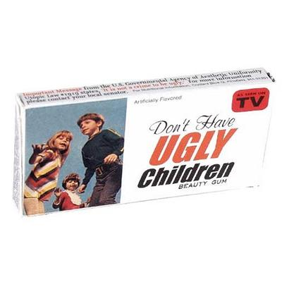 Click to get Dont Have Ugly Children Gum